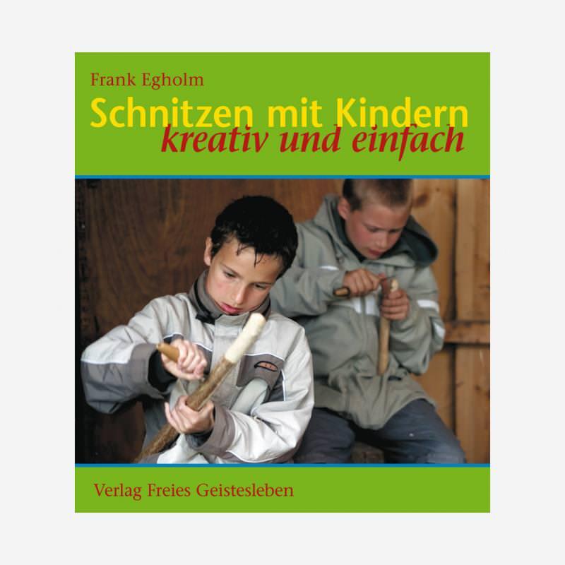 buch verlag freies geistesleben frank egholm schnitzen mit kindern 978-3-7725-2032-7