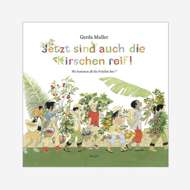 """Kinderbuch """"Jetzt sind auch die Kirschen reif!"""" von Gerda Müller"""